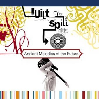Built to Spill Ancient Melodies of the Future cover art