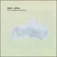 Built to Spill There's Nothing Wrong With Love cover art