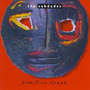 The Subdudes Primitive Streak cover art