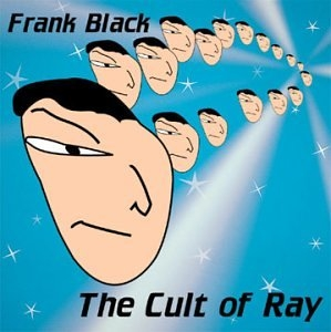 Frank Black The Cult of Ray Cover Art