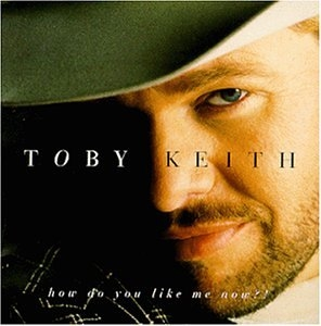 Toby Keith How Do You Like Me Now? cover art