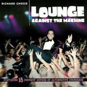 Richard Cheese Lounge Against the Machine cover art
