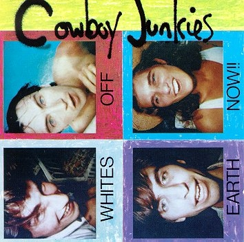 Cowboy Junkies Whites Off Earth Now!! cover art