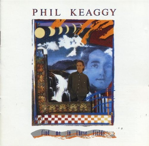 Phil Keaggy Find Me in These Fields cover art
