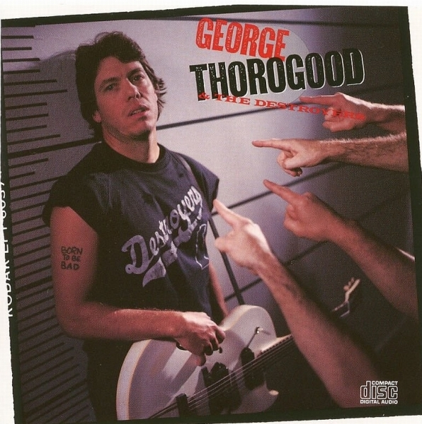 George Thorogood & the Destroyers Born to Be Bad Cover Art