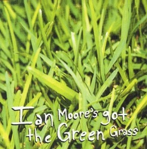 Ian Moore Ian Moore's Got the Green Grass Cover Art