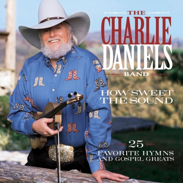 The Charlie Daniels Band How Sweet the Sound: 25 Favorite Hymns and Gospel Greats cover art