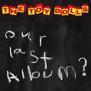 The Toy Dolls Our Last Album? Cover Art