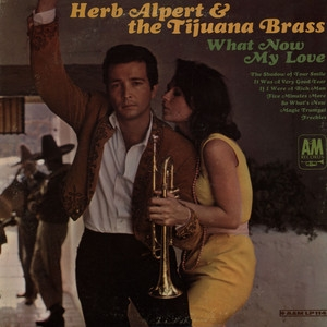 Herb Alpert & The Tijuana Brass What Now My Love cover art