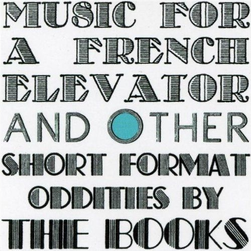 The Books Music for a French Elevator and Other Short Format Oddities by the Books Cover Art