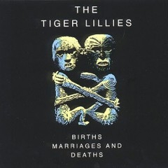 The Tiger Lillies Births, Marriages & Deaths cover art