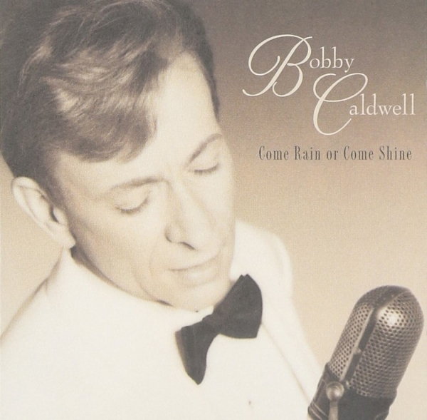 Bobby Caldwell Come Rain or Come Shine cover art