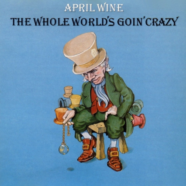 April Wine The Whole World's Goin' Crazy cover art