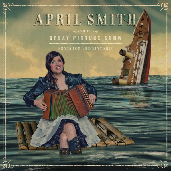 April Smith and the Great Picture Show Songs for a Sinking Ship cover art