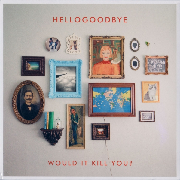 hellogoodbye Would It Kill You? Cover Art