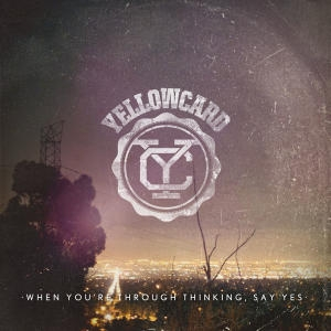 Yellowcard When You're Through Thinking, Say Yes cover art