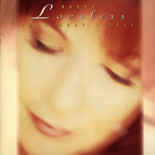Patty Loveless Only What I Feel Cover Art