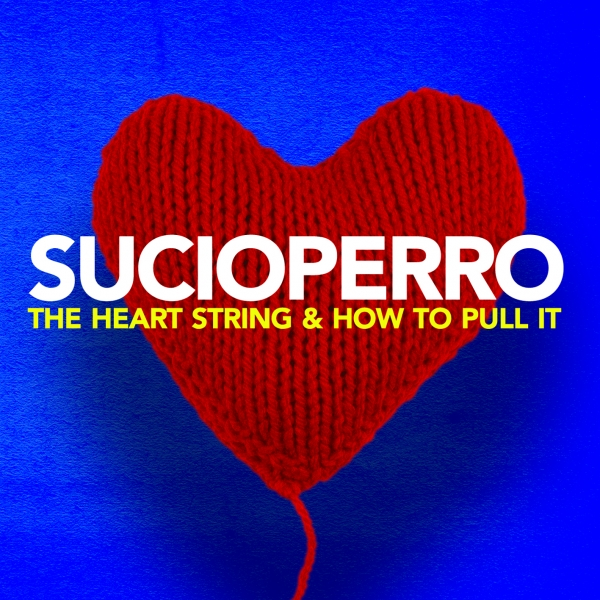 Sucioperro The Heart String & How to Pull It cover art