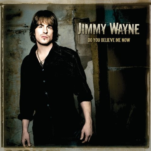Jimmy Wayne Do You Believe Me Now cover art