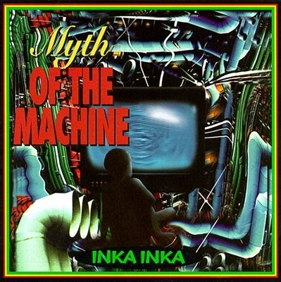 Inka Inka Myth of the Machine Cover Art