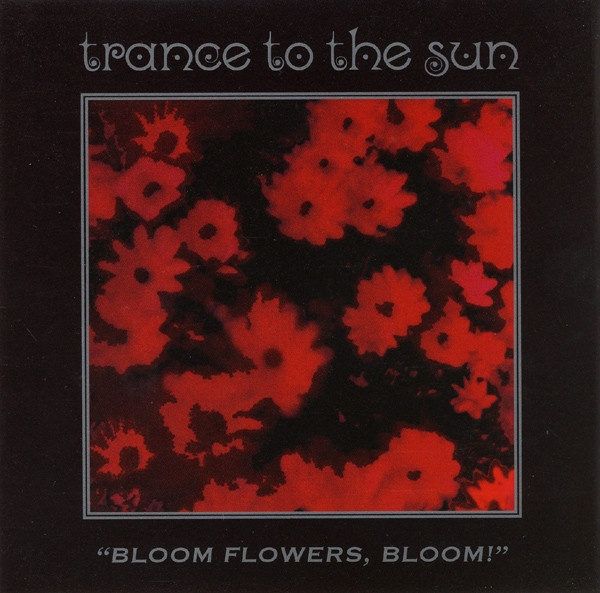 Trance to the Sun Bloom Flowers, Bloom! Cover Art
