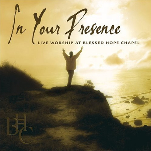 Blessed Hope Chapel Praise Team In Your Presence (Live Worship at Blessed Hope Chapel) Cover Art