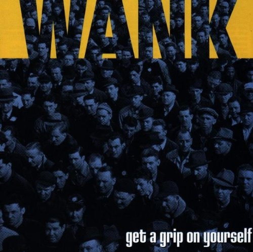 Wank Get a Grip on Yourself cover art