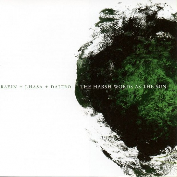 Raein / Lhasa / Daïtro The Harsh Words as the Sun Cover Art