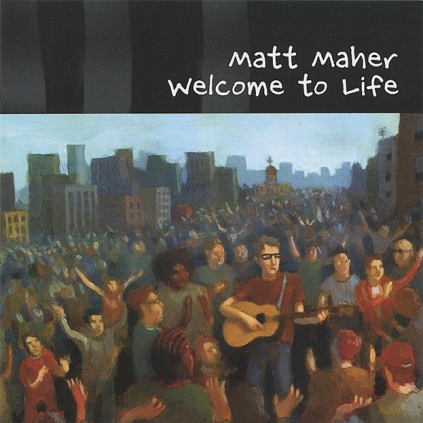 Matt Maher Welcome to Life cover art
