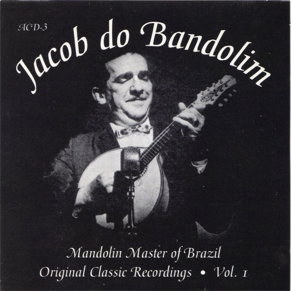 Jacob do Bandolim Mandolin Master of Brazil: Original Classic Recordings, Volume 1 Cover Art