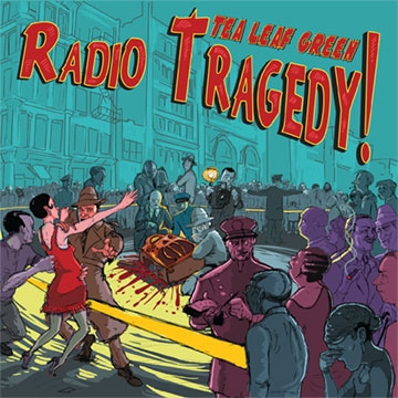 Tea Leaf Green Radio Tragedy! cover art