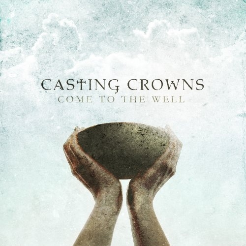 Casting Crowns Come to the Well cover art
