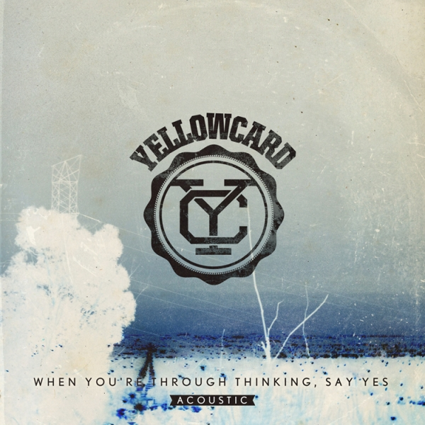 Yellowcard When You're Through Thinking, Say Yes: Acoustic cover art