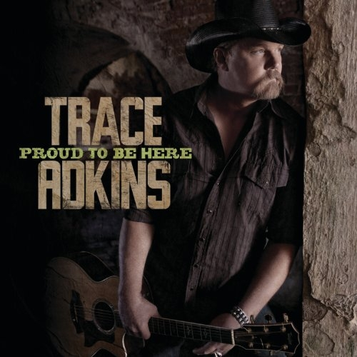 Trace Adkins Proud to Be Here cover art