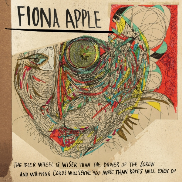 Fiona Apple The Idler Wheel Is Wiser Than the Driver of the Screw and Whipping Cords Will Serve You More Than Ropes Will Ever Do cover art