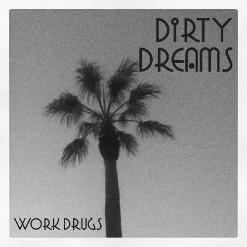 Work Drugs Dirty Dreams Cover Art