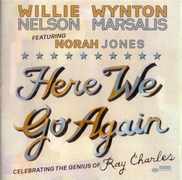 Willie Nelson & Wynton Marsalis feat. Norah Jones Here We Go Again: Celebrating the Genius of Ray Charles Cover Art