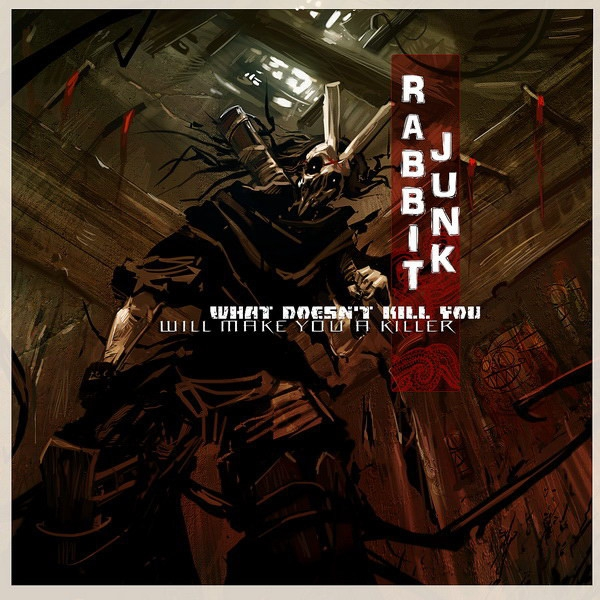 Rabbit Junk What Doesn't Kill You Will Make You a Killer Cover Art