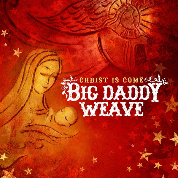 Big Daddy Weave Christ Is Come cover art