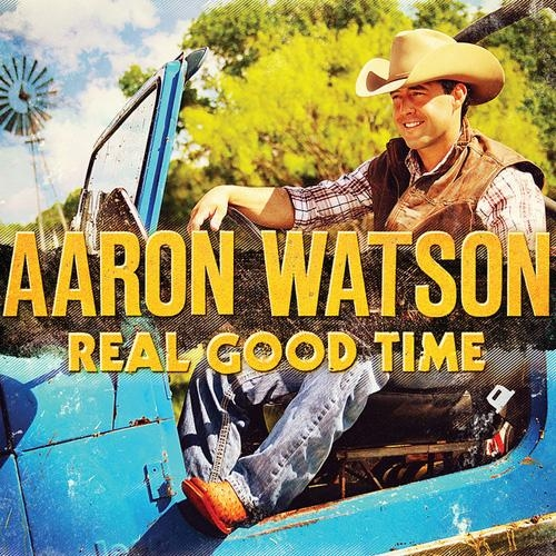 Aaron Watson Real Good Time Cover Art