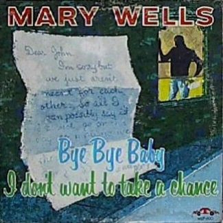 Mary Wells Bye, Bye Baby, I Don't Want to Take a Chance Cover Art