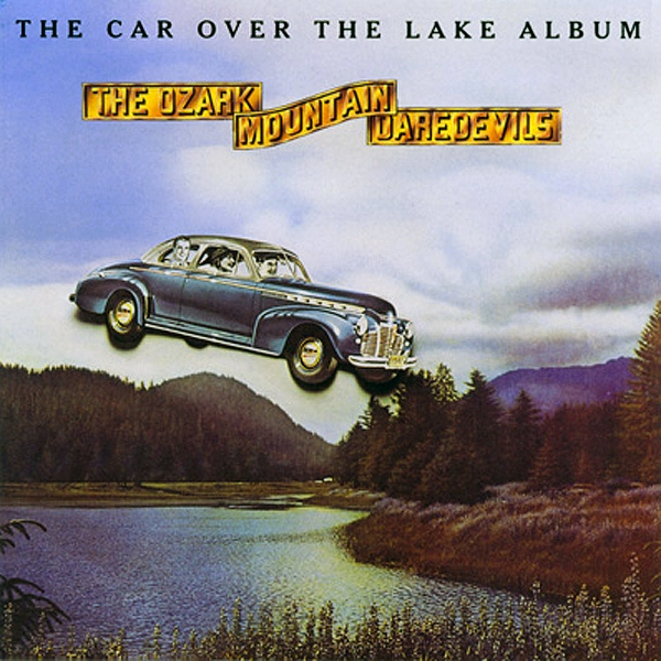 The Ozark Mountain Daredevils The Car Over the Lake Album cover art