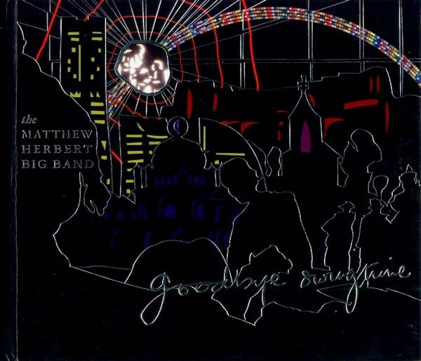 The Matthew Herbert Big Band Goodbye Swingtime cover art