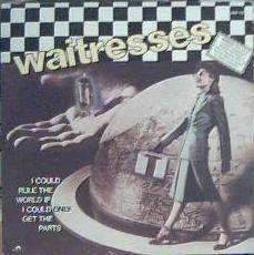 Waitresses I Could Rule the World If I Could Only Get the Parts cover art