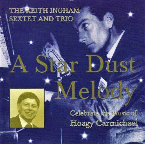 Keith Ingham Sextet and Trio A Star Dust Melody - Celebrate the Music of Hoagy Carmichael Cover Art