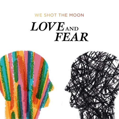 We Shot the Moon Love and Fear cover art