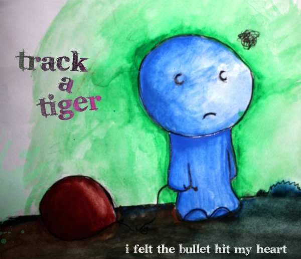 Track a Tiger I Felt The Bullet Hit My Heart Cover Art