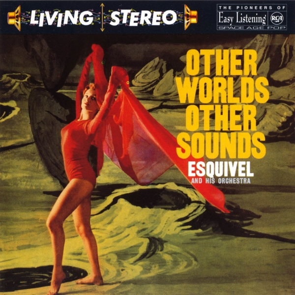 Esquivel and His Orchestra Other Worlds Other Sounds cover art