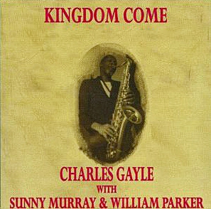 Charles Gayle with Sunny Murray & William Parker Kingdom Come Cover Art