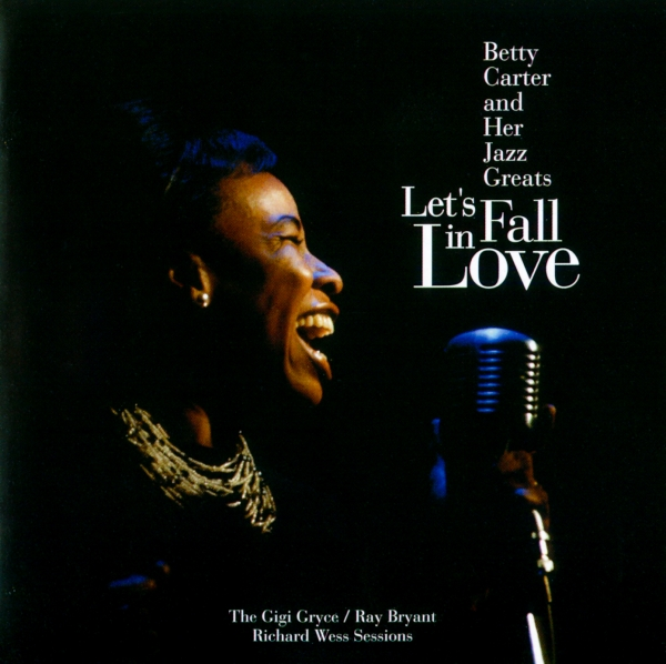 Betty Carter Let's Fall in Love (The Gigi Gryce / Ray Bryant / Richard Wess Sessions) Cover Art